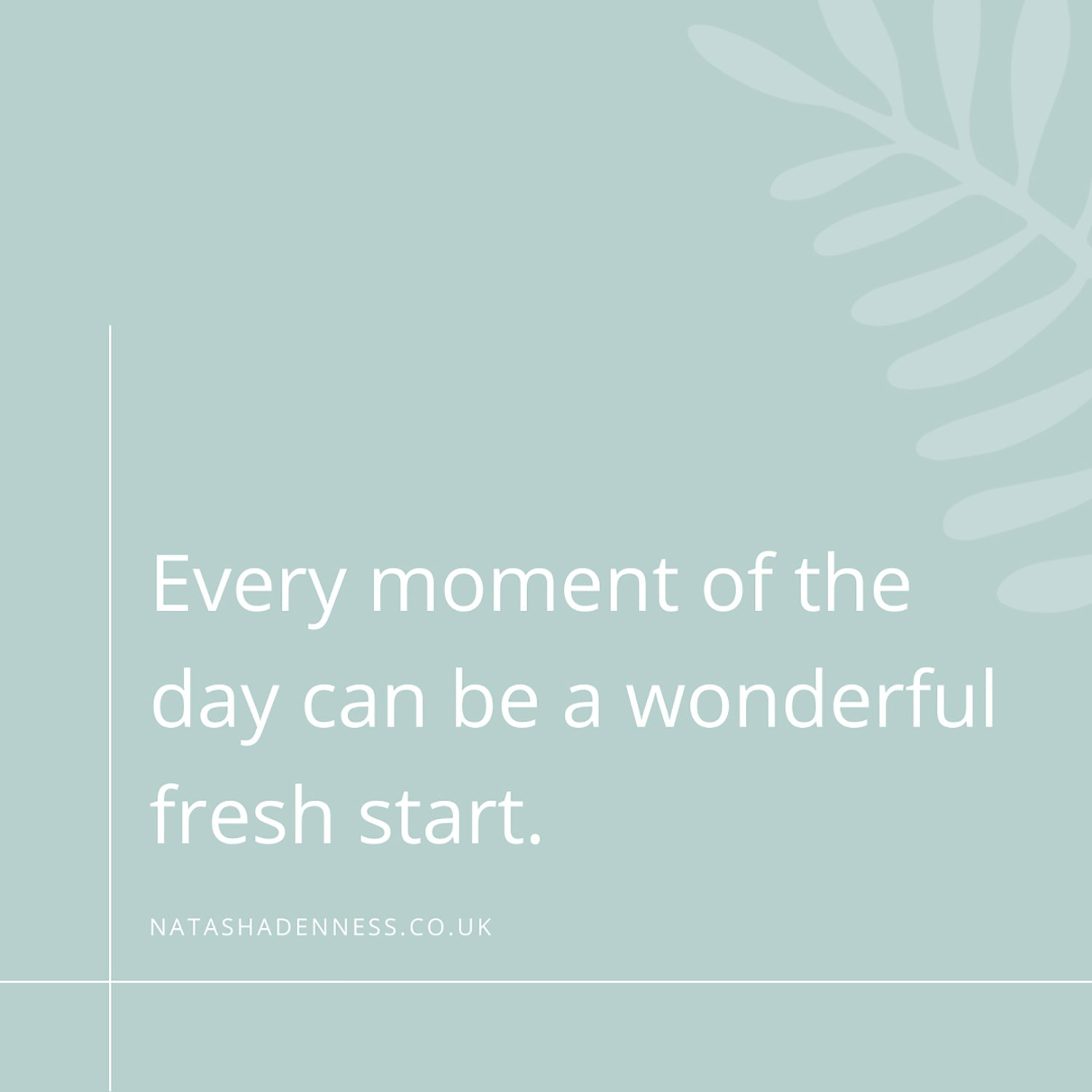 Every moment of the day can be a wonderful fresh start | Natasha Denness Coaching