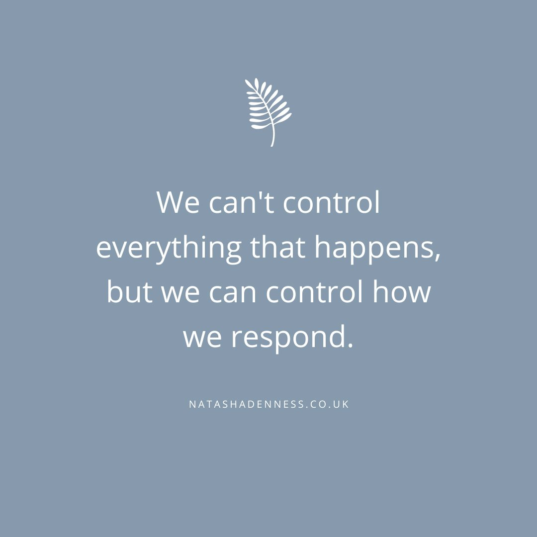 We can't control everything that happens but we can control how we respond | Natasha Denness Coaching